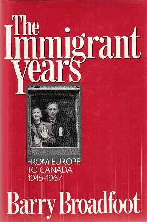 Broadfoot's The Immigrant Years. Canada is a country of immigrants.