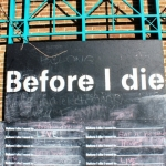 Before I Die blackboard at Ellice and Maryland.<br /><em>Submitted by Greg Petzold</em>